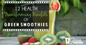 12 Health Transforming Benefits of Green Smoothies