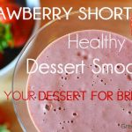 Healthy Strawberry Shortcake Dessert Smoothie - Have your dessert for breakfast