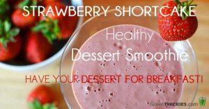 Healthy Strawberry Shortcake Dessert Smoothie - Have your dessert for breakfast