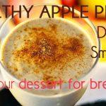 Healthy Apple Pie Dessert Smoothie - Have your dessert for breakfast