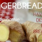Healthy Gingerbread Smoothie - Have your dessert for breakfast