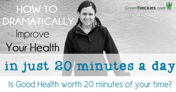 How to dramaticallly improve your health in just 20 minutes a day