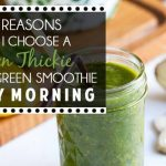 28 Reasons Why I Choose a Green Thickie Over a Green Smoothie Every Morning