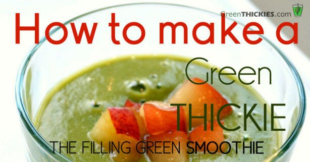 How to make a green thickie - The Filling Green Smoothie
