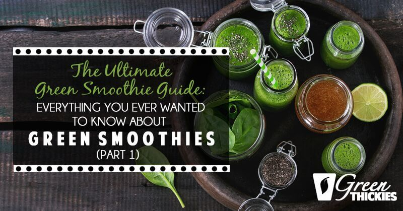 The Ultimate Green Smoothie Guide Part 1