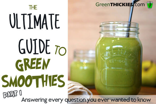 The Ultimate Green Smoothie Guide: Everything you ever wanted to know about green smoothies