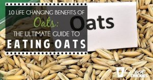 10 Life Changing Benefits Of Oats: The Ultimate Guide To Eating Oats