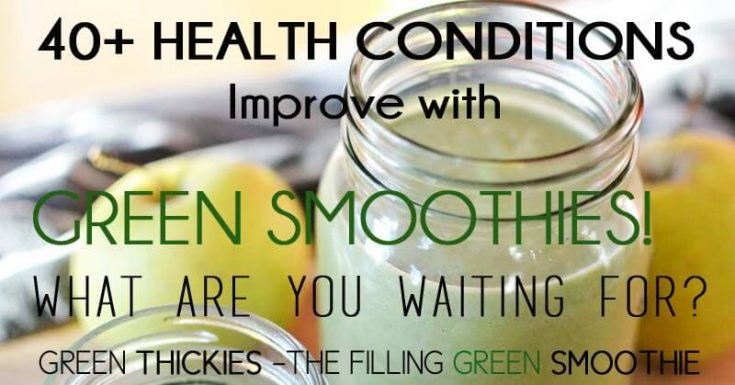 40 Health Conditions Improve With Green Smoothies: Ultimate Green Smoothie Guide Part 2