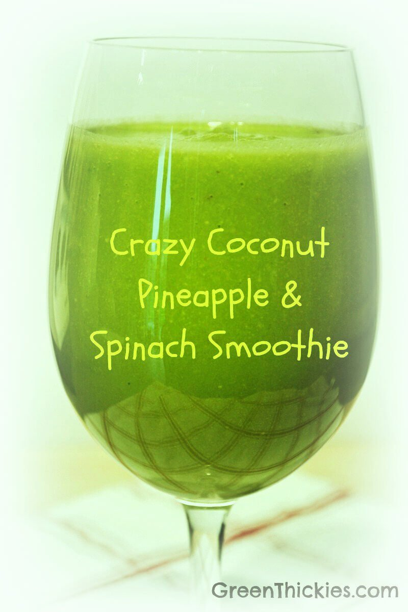 Crazy Coconut Pineapple And Spinach Smoothie Green Smoothie