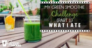 My Green Smoothie Challenge (Part 1) What I ate
