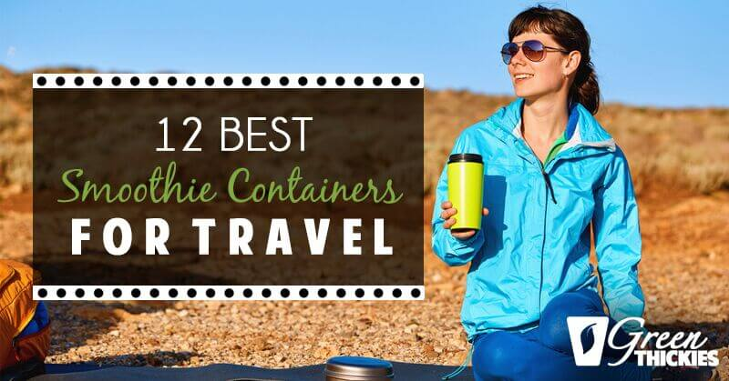 Going Vegan?; 12 Best Smoothie Containers (Travel Smoothie Cups / Mugs/Bottles)