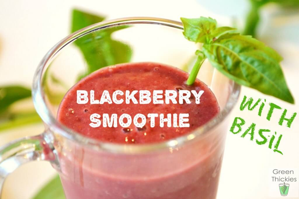 Blackberry Smoothie with basil (Green Smoothie/Green Thickie recipe)