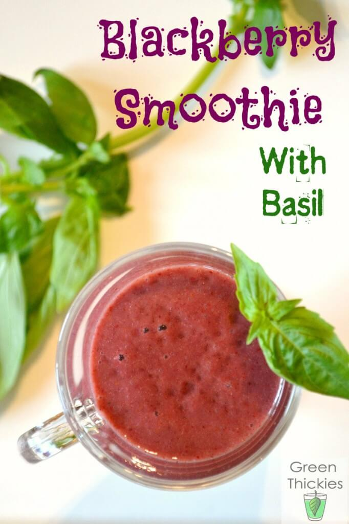 Blackberry Smoothie with basil Green Smoothie/Green Thickie
