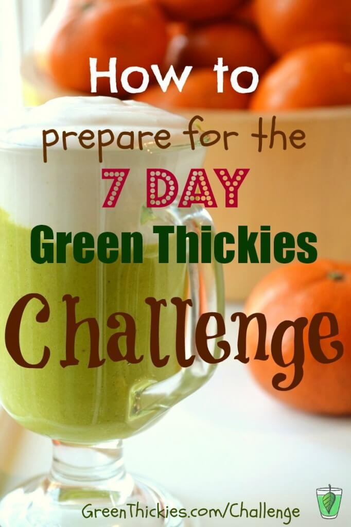 How to prepare for the 7 day meal replacement green thickies green smoothie challenge