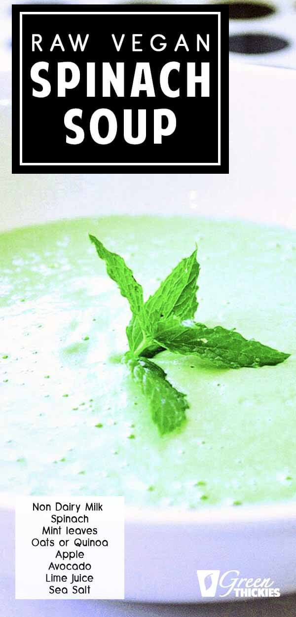 You can make this raw vegan Cream of Spinach Soup recipe straight from your blender. All the nutrients are preserved and it is also extremely filling. Made with dairy free milk, spinach, mint, oats, apple, avocado, lime & optionally salt. Click the link to get hte full recipe. #greenthickies #soup #spinachsoup #rawsoup #raw #vegan #vegansoup #delicious #dairyfree #glutenfree #healthy
