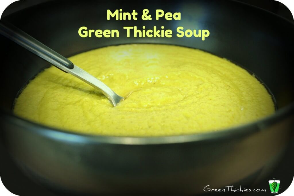 Try this amazing no cook Mint and Pea Green Thickie Blender Soup