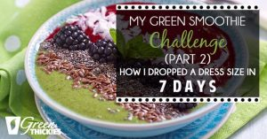 My Green Smoothie Challenge (Part 2) How I dropped a dress size in 7 days