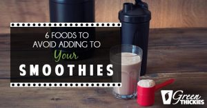 6 foods to avoid adding to your smoothies