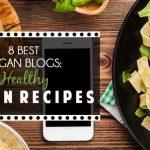 8 Best Vegan Blogs: Delicious Vegan Recipes