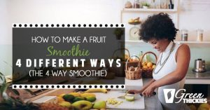 How To Make A Fruit Smoothie 4 Different Ways (The 4 Way Smoothie)