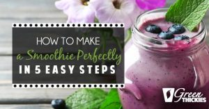 How to make a smoothie perfectly in 5 easy steps