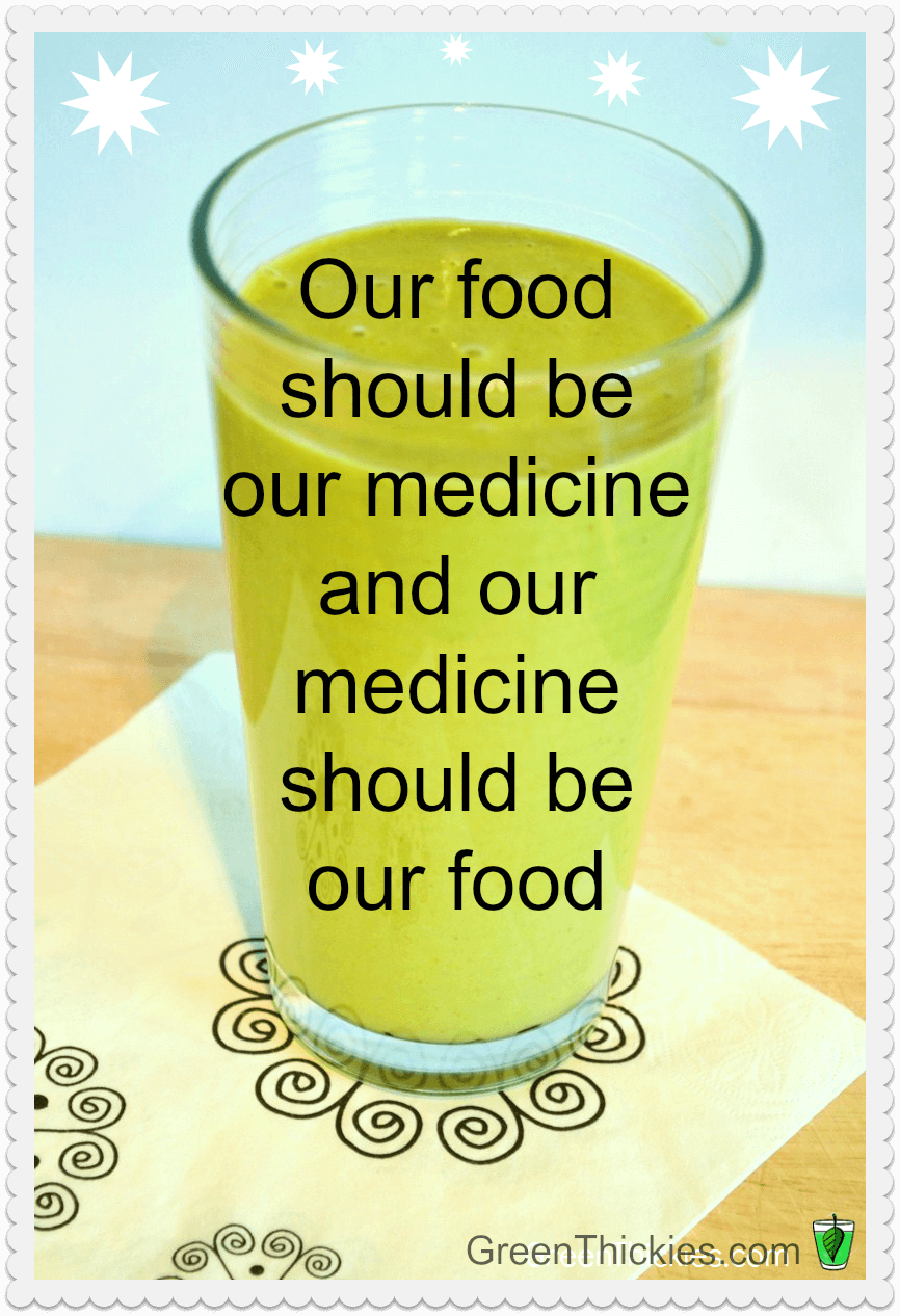 Our food should be our medicine and medicine should be our food