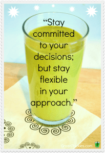 Stay committed in your decisions but stay flexible in your approach
