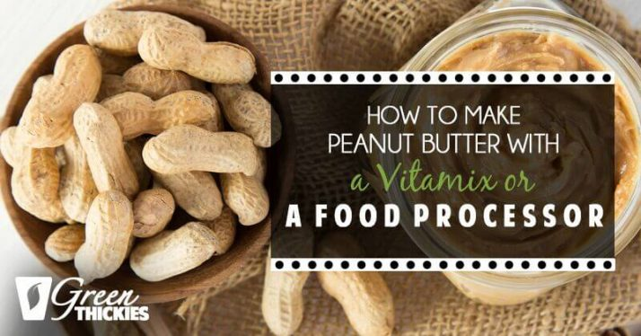 How to make Peanut Butter With A Vitamix Or Food Processor