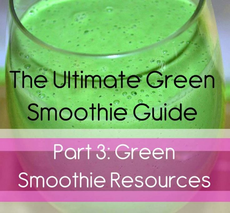 18 Green Smoothie Resources: The Ultimate Guide to Green Smoothies Part 3 (includes FREE ebook)