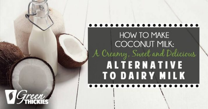 How to make Coconut Milk: A Creamy, Sweet and Delicious alternative to dairy milk