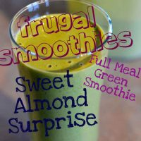 Cheap Smoothies 2: Sweet Almond Surprise (Frugal Full Meal Green Smoothie)