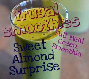 Cheap Smoothies 2 Sweet Almond Surprise Frugal Full Meal Green Smoothie