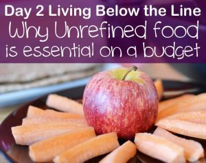 Day 2 Living Below the line Why unrefined food is essential on a budget