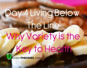 Day 4 Living Below The Poverty Line and Why Variety is the key to health button