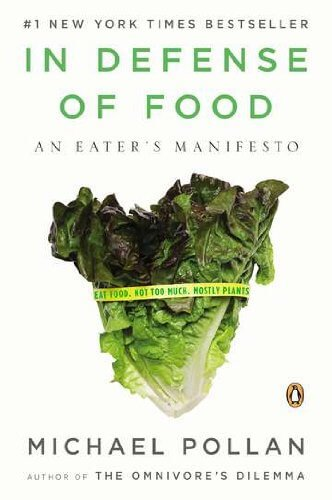 In Defense Of Food Eat Food Not Too Much Mostly Plants