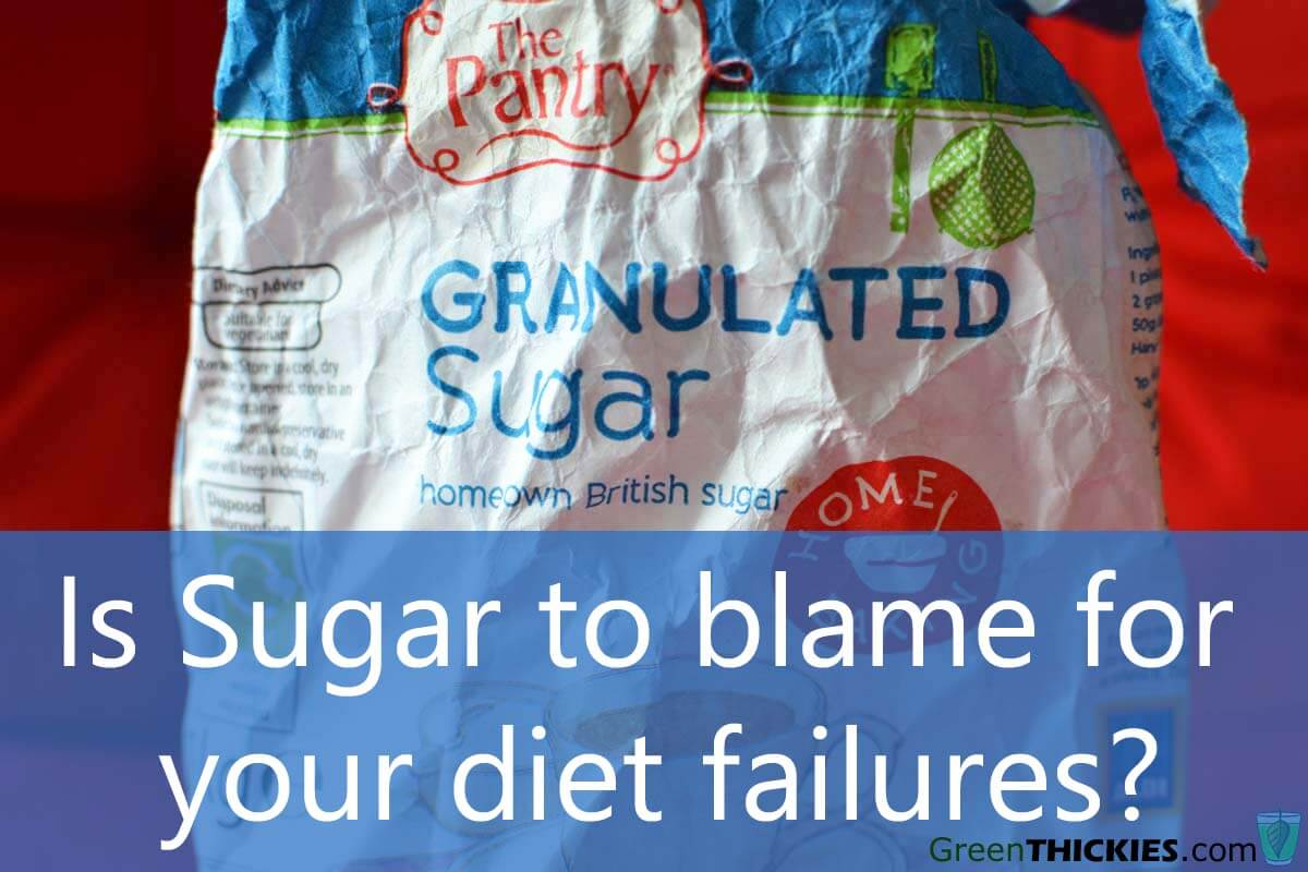 Is Sugar to blame for your diet failures