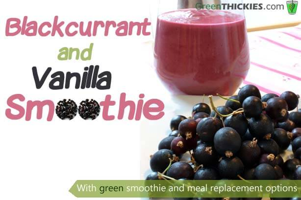 Vanilla and Blackcurrant Smoothie Green Thickie