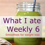 What I ate Weekly 6 Smoothies for weight loss