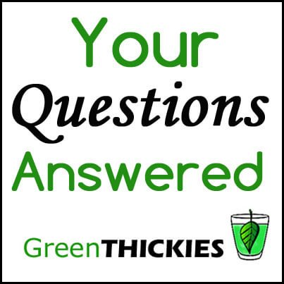 Your questions answered at Green Thickies