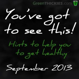 You've got to see this Hints to help you get healthy September 2013