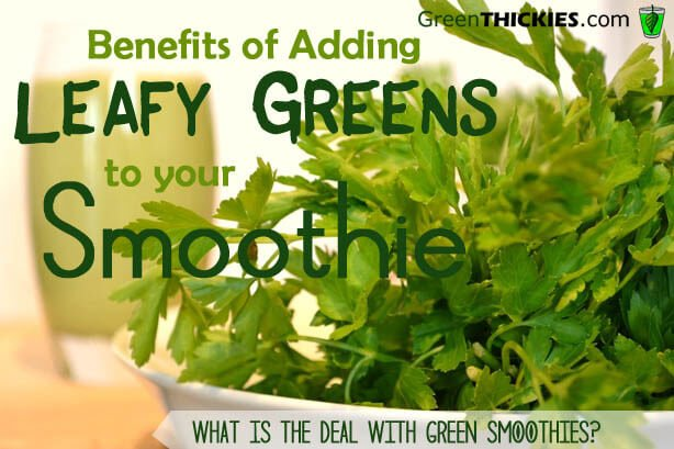Benefits of adding leafy greens to your smoothies