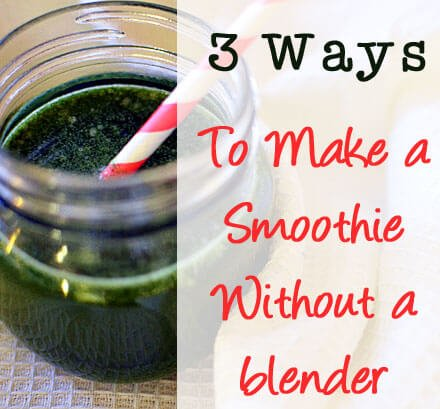 3 Ways to make a smoothie without a blender