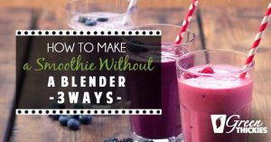 How to Make a Smoothie Without a Blender – 3 Ways