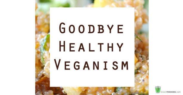 Goodbye Healthy Veganism