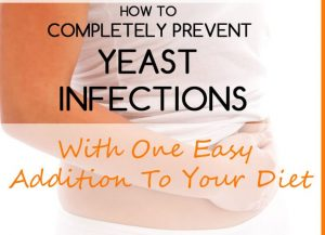 How To Completely Prevent Yeast Infections With One Easy Addition To Your Diet