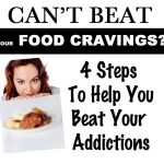Can't Beat Your Food Cravings? 4 Steps To Overcome Your Addictions