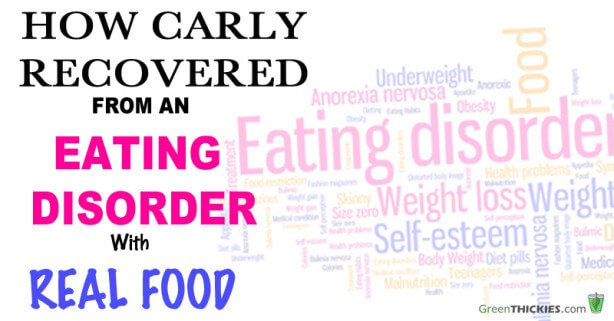 How Carly Recovered From An Eating Disorder With Real Food