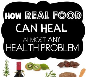 How Real Food Can Heal Almost Any Health Problem B