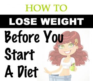 How to Lose Weight BEFORE You Even Go on a Diet