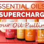 6 Essential Oils To SuperCharge Your Oils Pulling